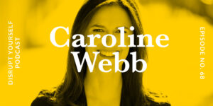 Disrupt Yourself podcast Caroline Webb and Whitney Johnson