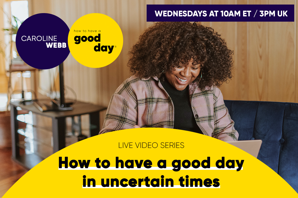 How To Have a Good Day In Uncertain Times